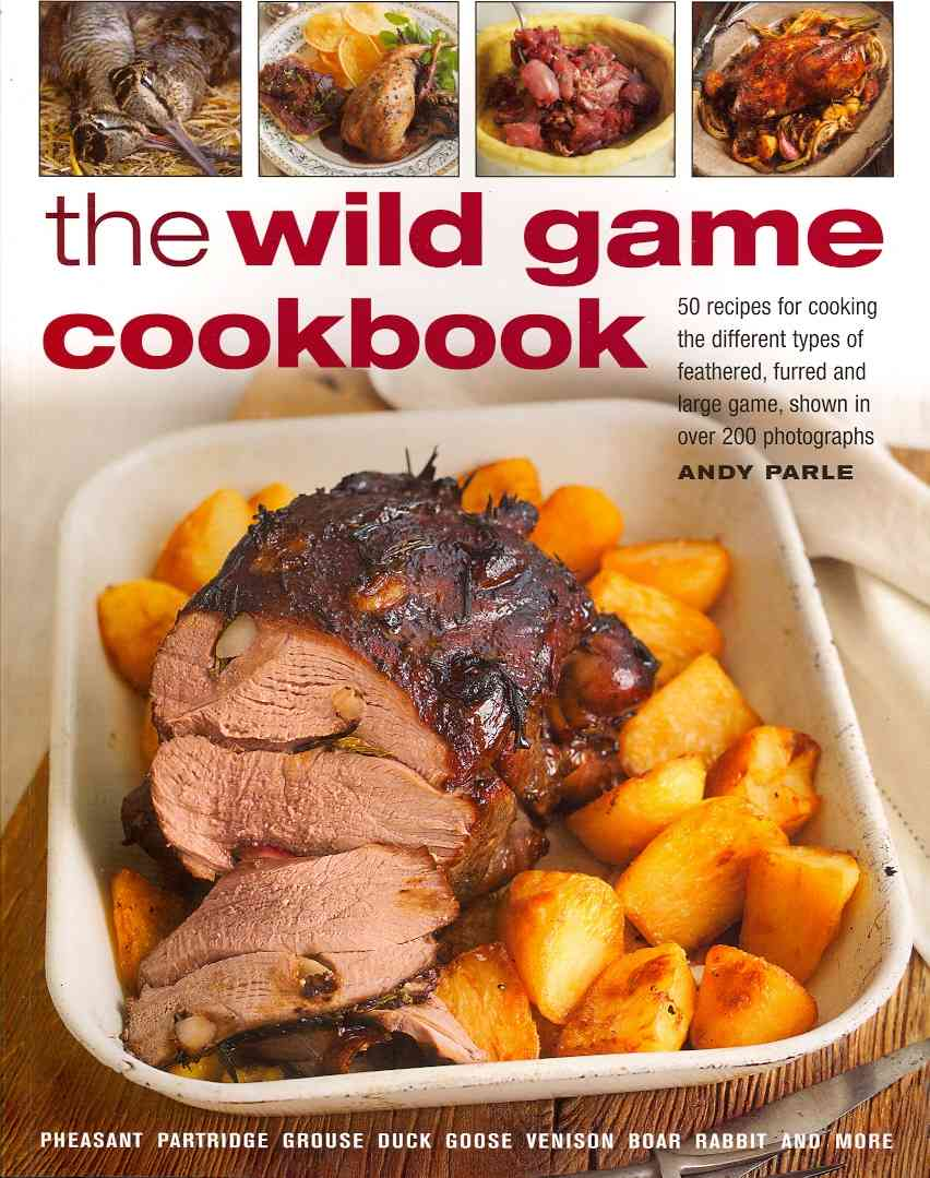 Wild Game Cookbook By Parle, Andy/ Cuthbert, Robert (CON)/ Smith, Ray (CON)/ Eastham, Jake (CON)